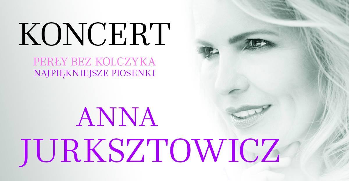 Koncert Anny Jurksztowicz